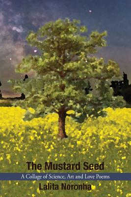 The Mustard Seed: A Collage of Science, Art and Love Poems Cover Image