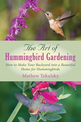 The Art of Hummingbird Gardening: How to Make Your Backyard into a Beautiful Home for Hummingbirds Cover Image