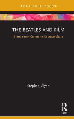 The Beatles and Film: From Youth Culture to Counterculture (Cinema and Youth Cultures) Cover Image