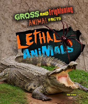 Lethal Animals (Gross and Frightening Animal Facts #6) Cover Image