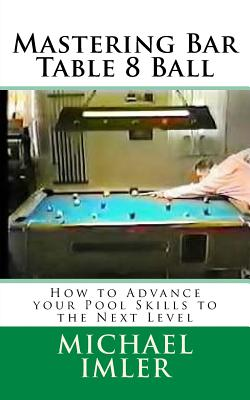 Mastering Bar Table 8 Ball: How to Advance Your Pool Skills to the Next Level Cover Image