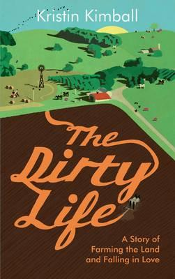 Dirty Life: A Story of Farming the Land and Falling in Love Cover Image