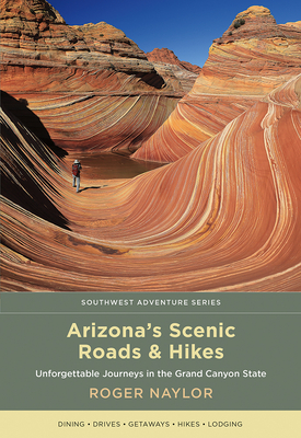 Arizona's Scenic Roads and Hikes: Unforgettable Journeys in the Grand Canyon State (Southwest Adventure) Cover Image