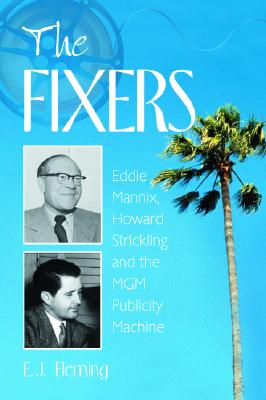 The Fixers: Eddie Mannix, Howard Strickling and the MGM Publicity Machine Cover Image