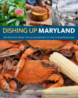 Dishing Up® Maryland: 150 Recipes from the Alleghenies to the Chesapeake Bay Cover Image