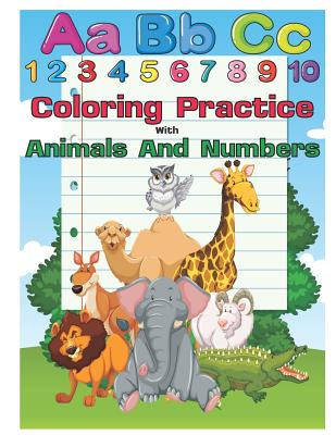 Coloring Practice with Animals and Numbers: An Activity Book for Toddlers and Preschool Kids to Learn the English Alphabet Letters from A to Z, Number Cover Image