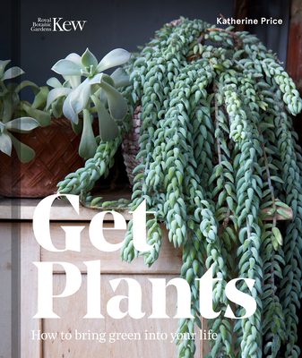 Get Plants: How to Bring Green Into Your Life Cover Image