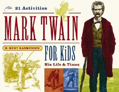 Mark Twain for Kids: His Life & Times, 21 Activities (For Kids series #7) Cover Image