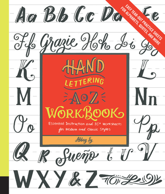 Hand Lettering A to Z Workbook: Essential Instruction and 80+ Worksheets for Modern and Classic Styles - Easy Tear-Out Practice Sheets for Alphabets, Quotes, and More Cover Image