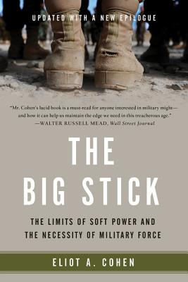 The Big Stick: The Limits of Soft Power and the Necessity of Military Force Cover Image