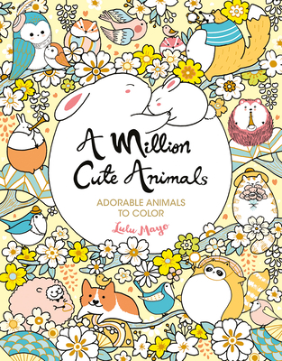 A Million Cute Animals, Volume 9: Adorable Animals to Color Cover Image