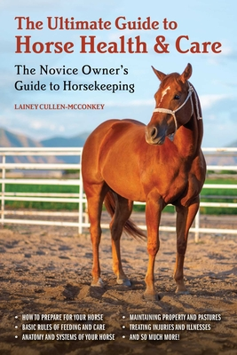 The Ultimate Guide to Horse Health & Care: The Novice Owner's Guide to Horsekeeping Cover Image