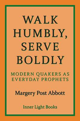 Walk Humbly, Serve Boldly: Modern Quakers as Everyday Prophets Cover Image