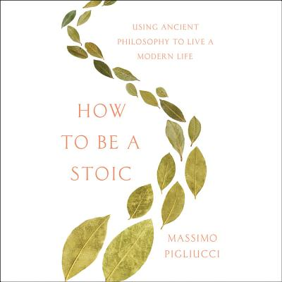 How to Be a Stoic Lib/E: Using Ancient Philosophy to Live a Modern Life Cover Image