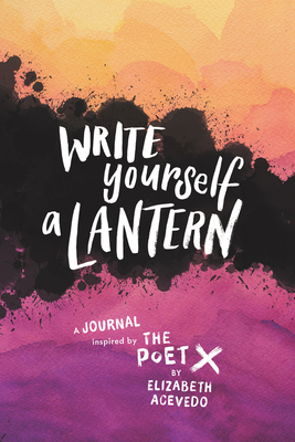 Write Yourself a Lantern: A Journal Inspired by The Poet X Cover Image
