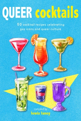 Queer Cocktails: 50 cocktail recipes celebrating gay icons and queer culture Cover Image