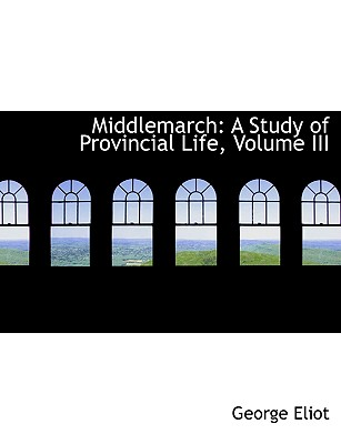 Middlemarch: A Study of Provincial Life, Volume III Cover Image