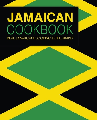Jamaican Cookbook: Real Jamaican Cooking Done Simply Cover Image