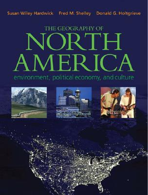 The Geography of North America: Environment, Political Economy, and Culture Cover Image