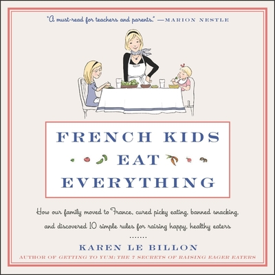 French Kids Eat Everything Lib/E: How Our Family Moved to France, Cured Picky Eating, Banned Snacking, and Discovered 10 Simple Rules for Raising Happ Cover Image