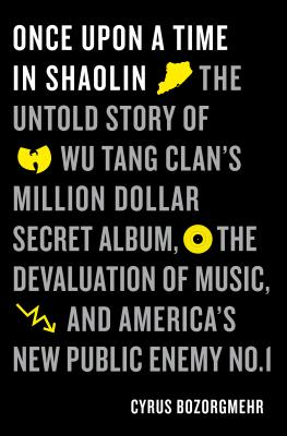 Once Upon a Time in Shaolin: The Untold Story of the Wu-Tang Clan's Million-Dollar Secret Album, the Devaluation of Music, and America's New Public Enemy No. 1 Cover Image
