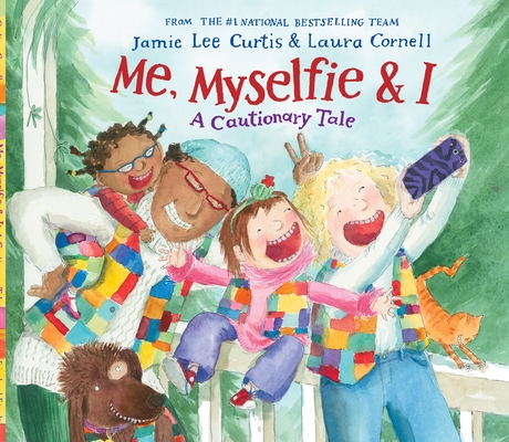 Me, Myselfie & I: A Cautionary Tale by Jamie Lee Curtis & Laura Cornell