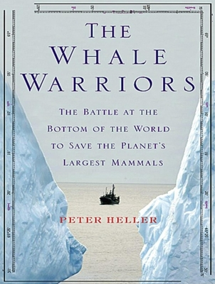 The Whale Warriors: The Battle at the Bottom of the World to Save the Planet's Largest Mammals Cover Image