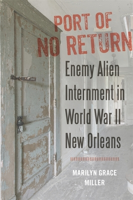 Port of No Return: Enemy Alien Internment in World War II New Orleans Cover Image