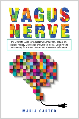 Vagus Nerve: The ultimate guide to Vagus Nerve stimulation. Reduce and Prevent Anxiety, Depression and Chronic illness. Quit Smokin Cover Image