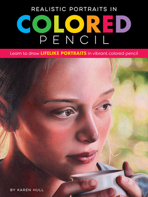 Realistic Portraits in Colored Pencil: Learn to draw lifelike portraits in vibrant colored pencil (Realistic Series) Cover Image