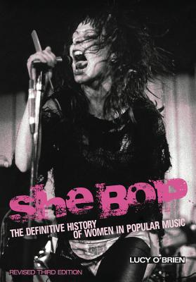 She Bop: The definitive history of women in popular music. Revised third edition Cover Image