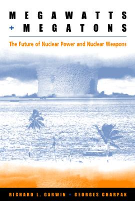 Megawatts and Megatons: The Future of Nuclear Power and Nuclear Weapons Cover Image