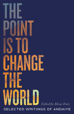 The Point is to Change the World: Selected Writings of Andaiye (Black Critique) Cover Image