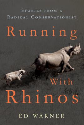 Running with Rhinos: Stories from a Radical Conservationist Cover Image
