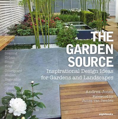 The Garden Source: Inspirational Design Ideas for Gardens and Landscapes. Andrea Jones, James Van Sweden Cover Image