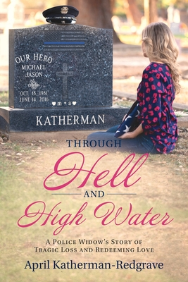 Through Hell And High Water: A Police Widow's Story Of Tragic Loss And Redeeming Love Cover Image