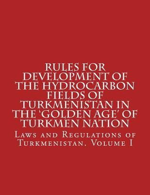 Rules for Development of the Hydrocarbon Fields of Turkmenistan in the 'Golden Age' of Turkmen Nation Cover Image