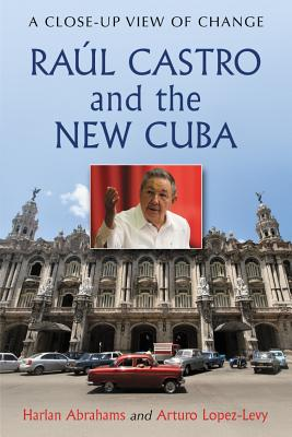 Raúl Castro and the New Cuba: A Close-Up View of Change Cover Image