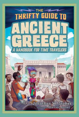 The Thrifty Guide to Ancient Greece: A Handbook for Time Travelers by Jonathan W. Stokes