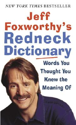Jeff Foxworthy's Redneck Dictionary: Words You Thought You Knew the Meaning Of Cover Image