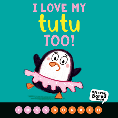 I Love My Tutu Too! (A Never Bored Book!) Cover Image