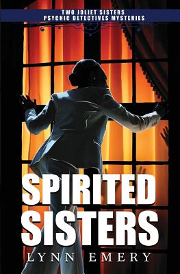 Spirited Sisters: Two Joliet Sisters Psychic Detectives Mysteries Cover Image