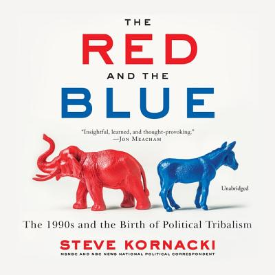 The Red and the Blue Lib/E: The 1990s and the Birth of Political Tribalism Cover Image