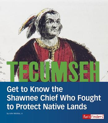 Tecumseh: Get to Know the Shawnee Chief Who Fought to Protect Native Lands (People You Should Know) Cover Image