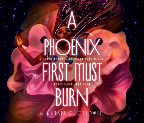 A Phoenix First Must Burn: Sixteen Stories of Black Girl Magic, Resistance, and Hope Cover Image