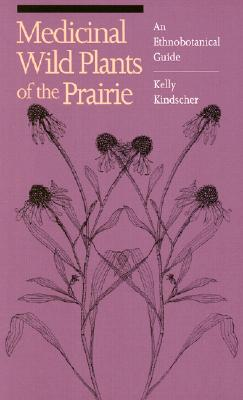 Medicinal Wild Plants of the Prairie: An Ethnobotanical Guide Cover Image