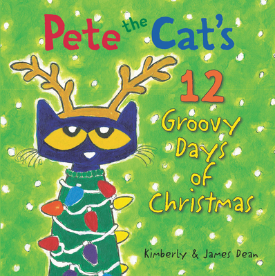 Pete the Cat's 12 Groovy Days of Christmas by Kimberly & James Dean