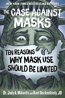 The Case Against Masks: Ten Reasons Why Mask Use Should be Limited Cover Image