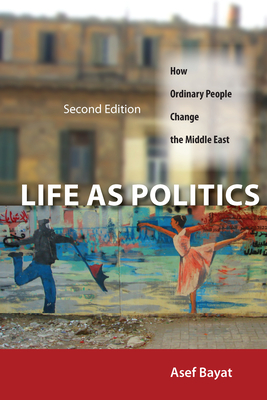 Life as Politics: How Ordinary People Change the Middle East Cover Image
