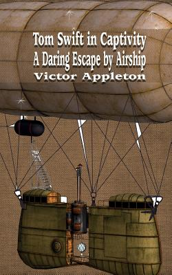 Tom Swift in Captivity: A Daring Escape by Airship (Iboo Classics #45) Cover Image